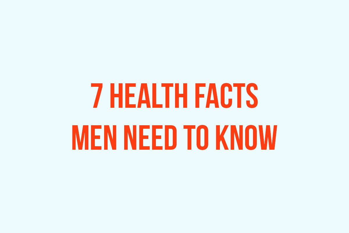7 Health Facts Men Need to Know